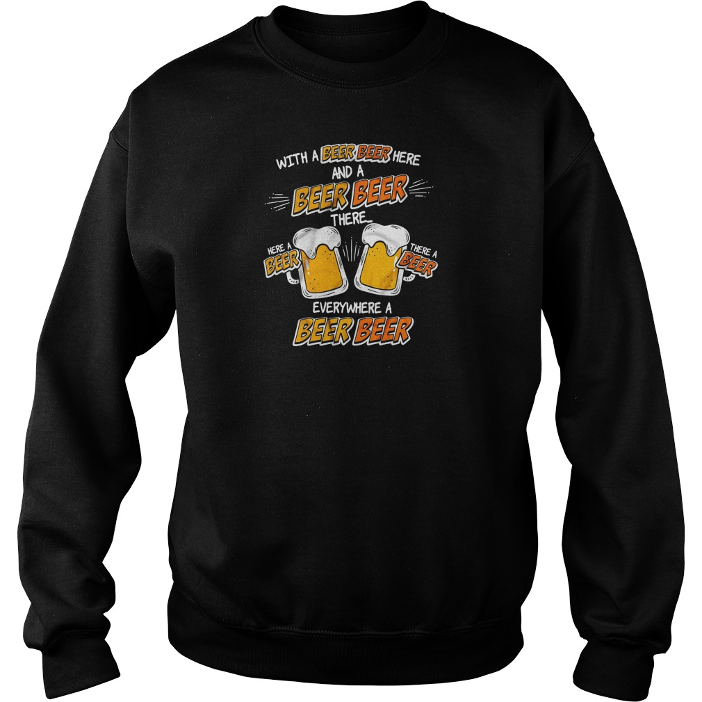 With a beer beer here and a beer beer there everywhere a beer beer shirt sweater