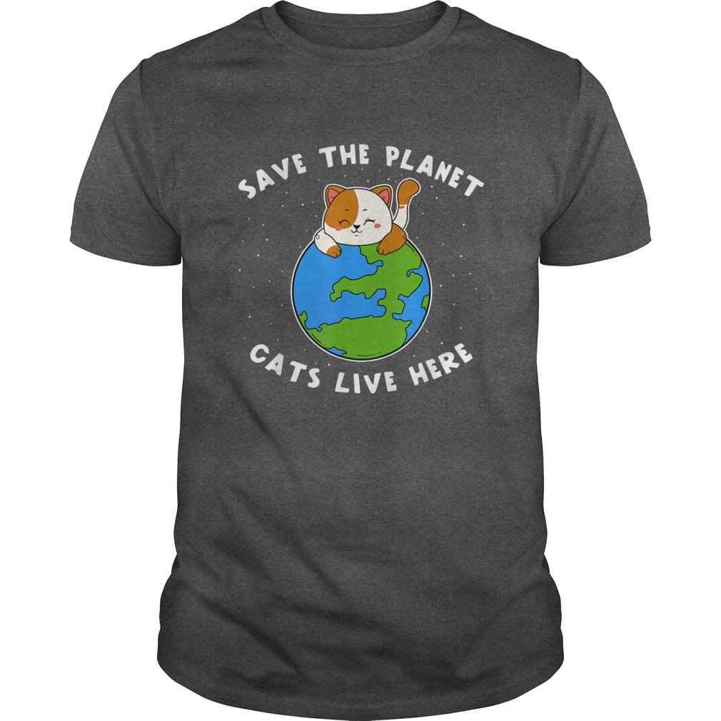 Save The Planet Cats Live Here Protect The World Cat Shirt