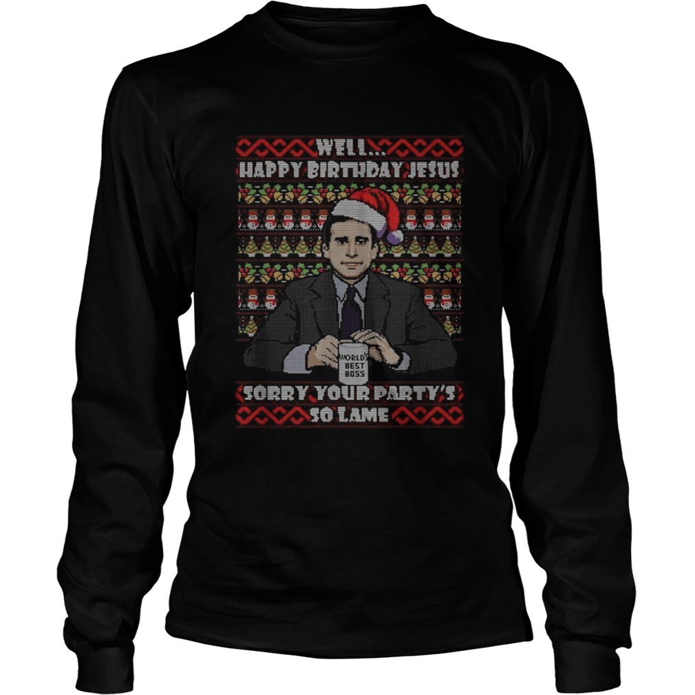 1575082086Michael Scott Well Happy birthday Jesus sorry your party's so lame Christmas  LongSleeve