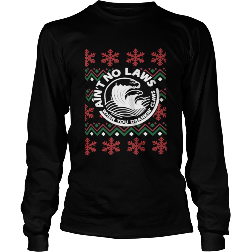 Aint no laws when you drankin claws Christmas  LongSleeve