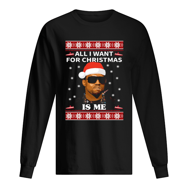 All I Want For Christmas Is Me Kanye West  Long Sleeved T-shirt