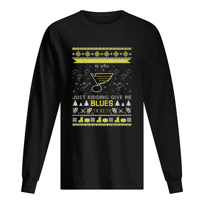 All I Want For Christmas Is You Just Kidding Give Me St. Louis Blues Tickets Ugly Christmas  Long Sleeved T-shirt