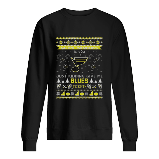 All I Want For Christmas Is You Just Kidding Give Me St. Louis Blues Tickets Ugly Christmas  Unisex Sweatshirt