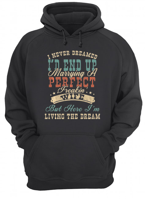 I Never Dreamed I'd End Up Marrying A Perfect Freakin' Wife Vintage  Unisex Hoodie