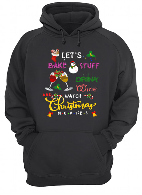 let's bake stuff drink hot cocoa and watch hallmark christmas movies christmas  Unisex Hoodie