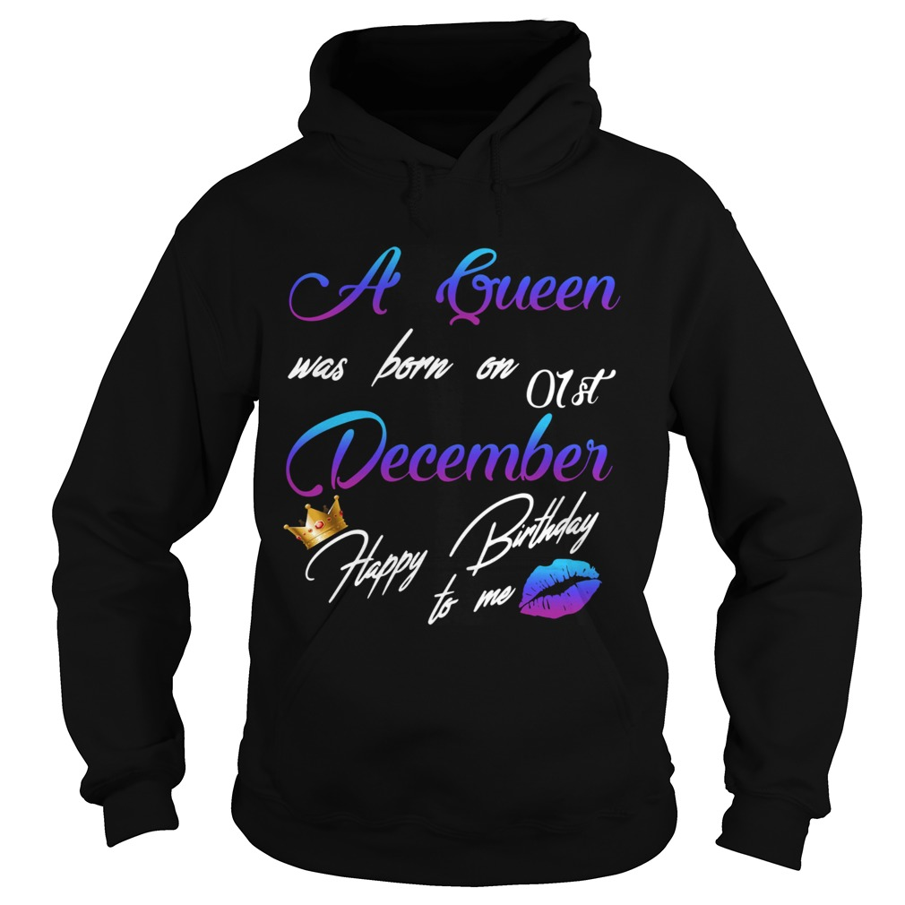 1575442683A queen was born on 01st december happy birthday to me  Hoodie