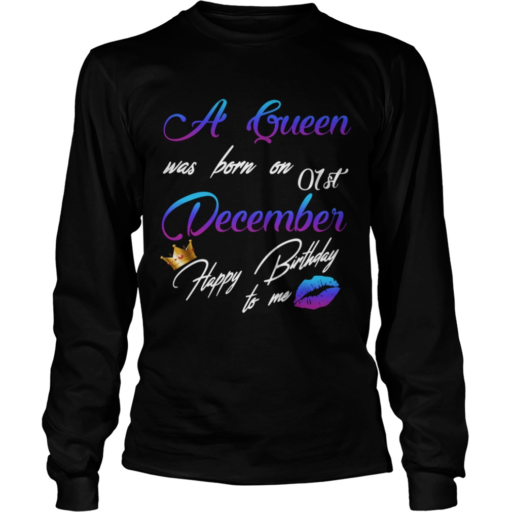 1575442683A queen was born on 01st december happy birthday to me  LongSleeve