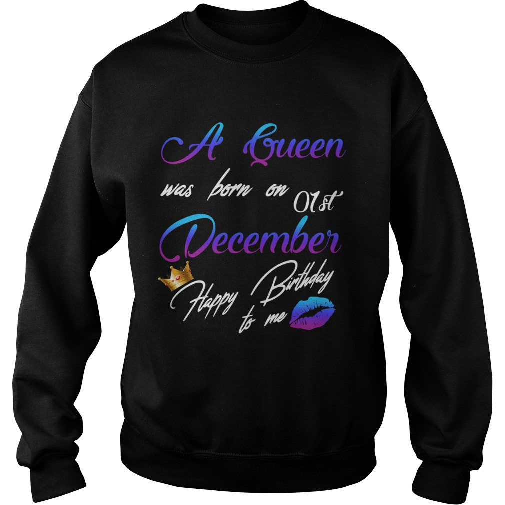 1575442683A queen was born on 01st december happy birthday to me  Sweatshirt