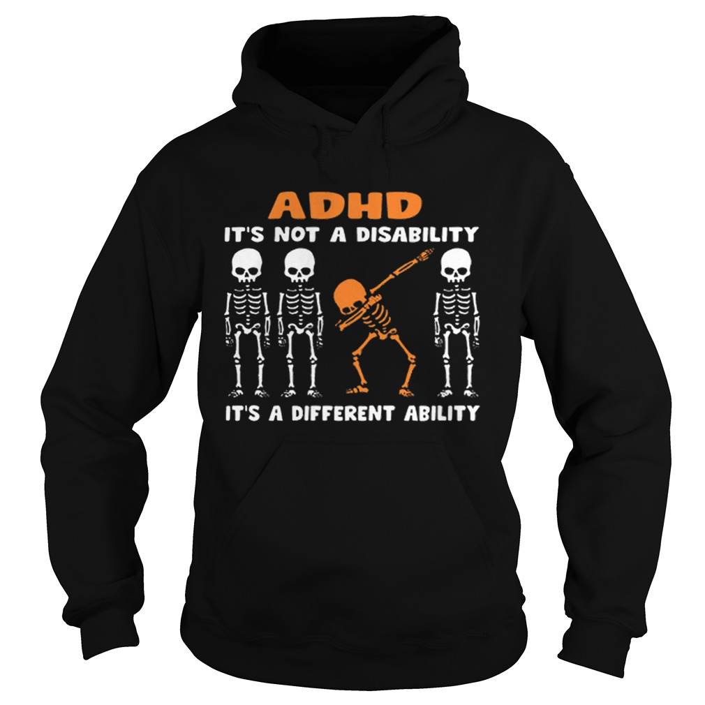 1576485899Dabbing skeleton ADHD it's not a disability different ability  Hoodie