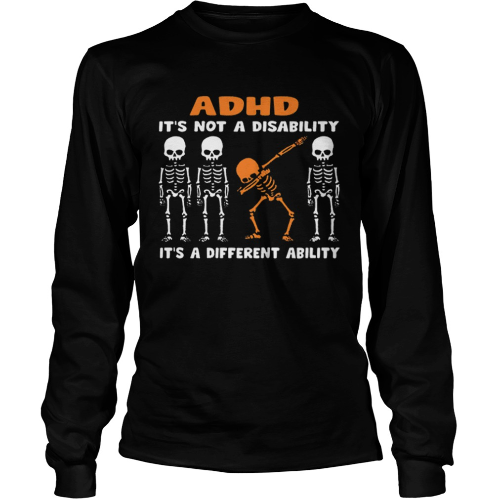 1576485899Dabbing skeleton ADHD it's not a disability different ability  LongSleeve