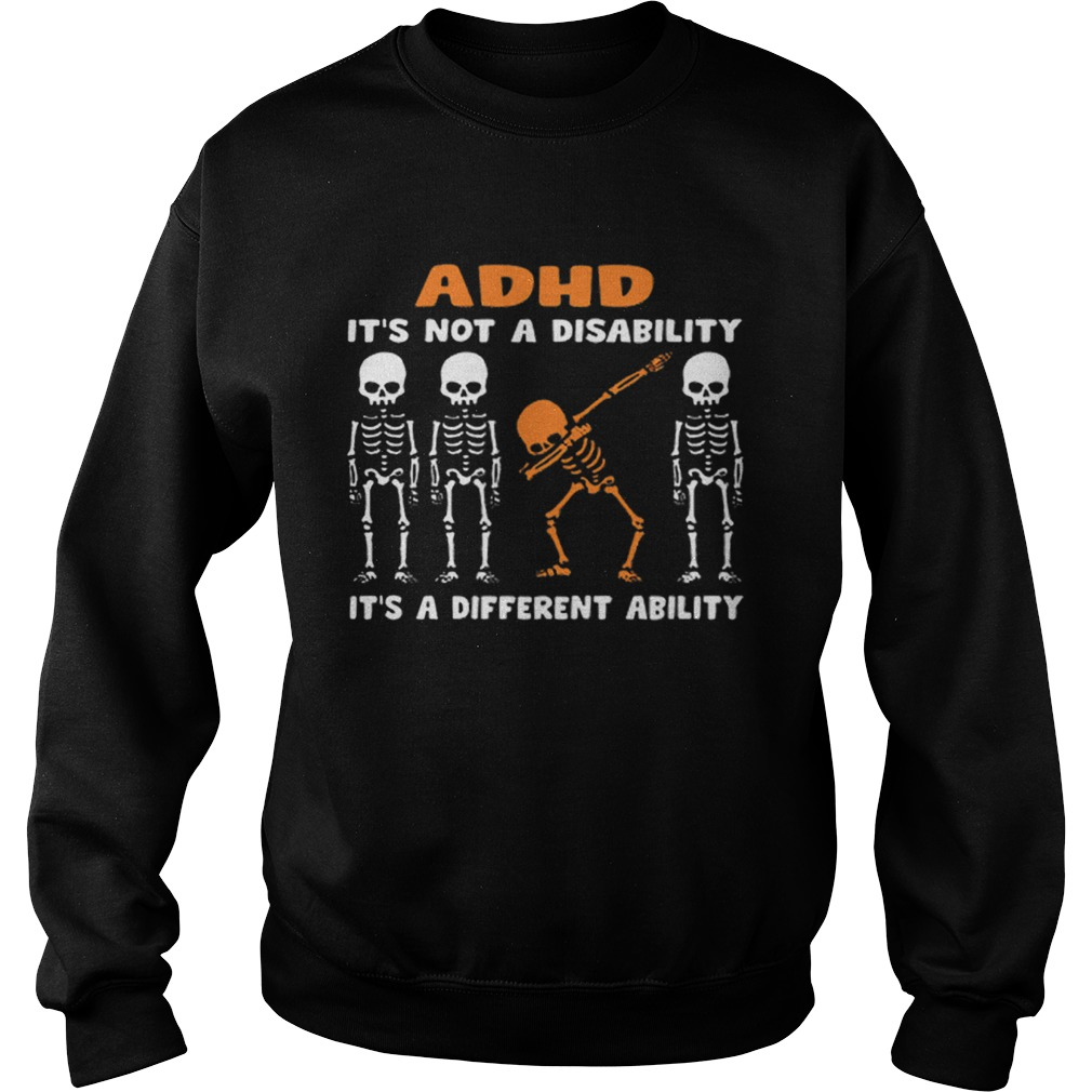 1576485899Dabbing skeleton ADHD it's not a disability different ability  Sweatshirt
