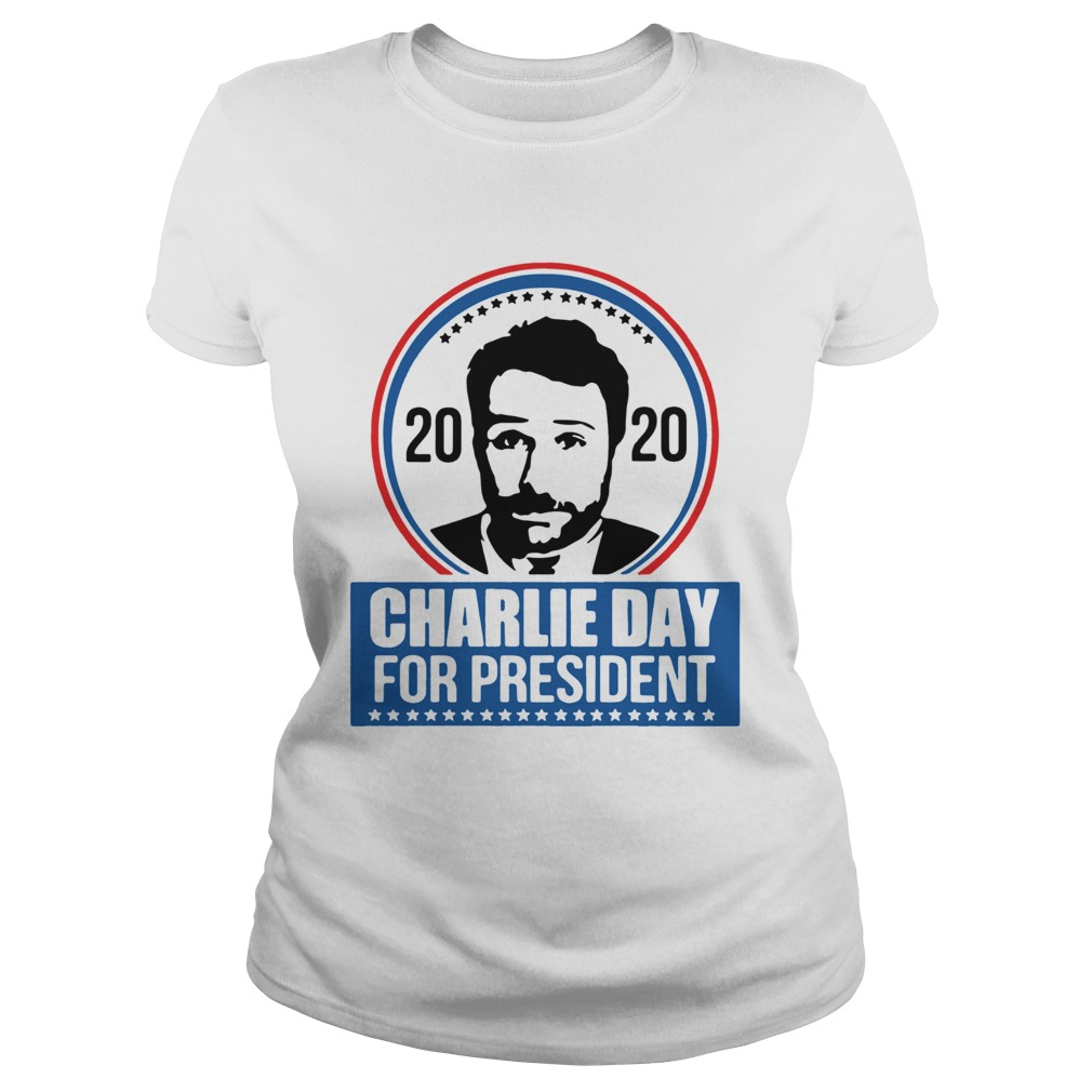 2020 Charlie Day For President  Classic Ladies