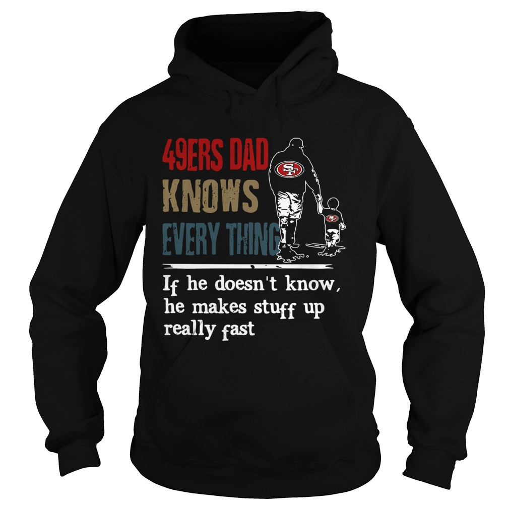 49ers dad know everything if he doesnt know he make stuff up really fast  Hoodie