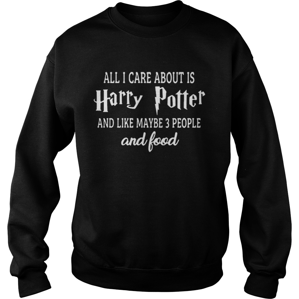 All i care about is Harry Potter and like maybe 3 people and food  Sweatshirt