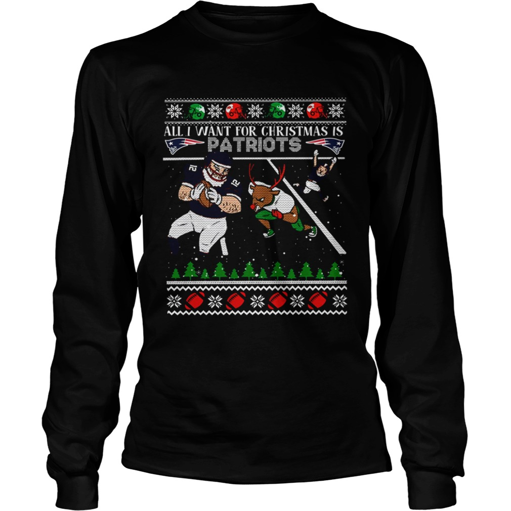 All I want for christmas is Patriots ugly christmas  LongSleeve