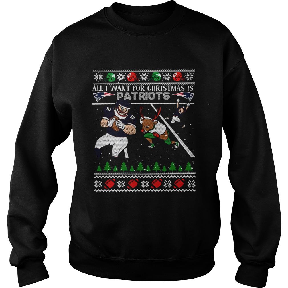 All I want for christmas is Patriots ugly christmas  Sweatshirt