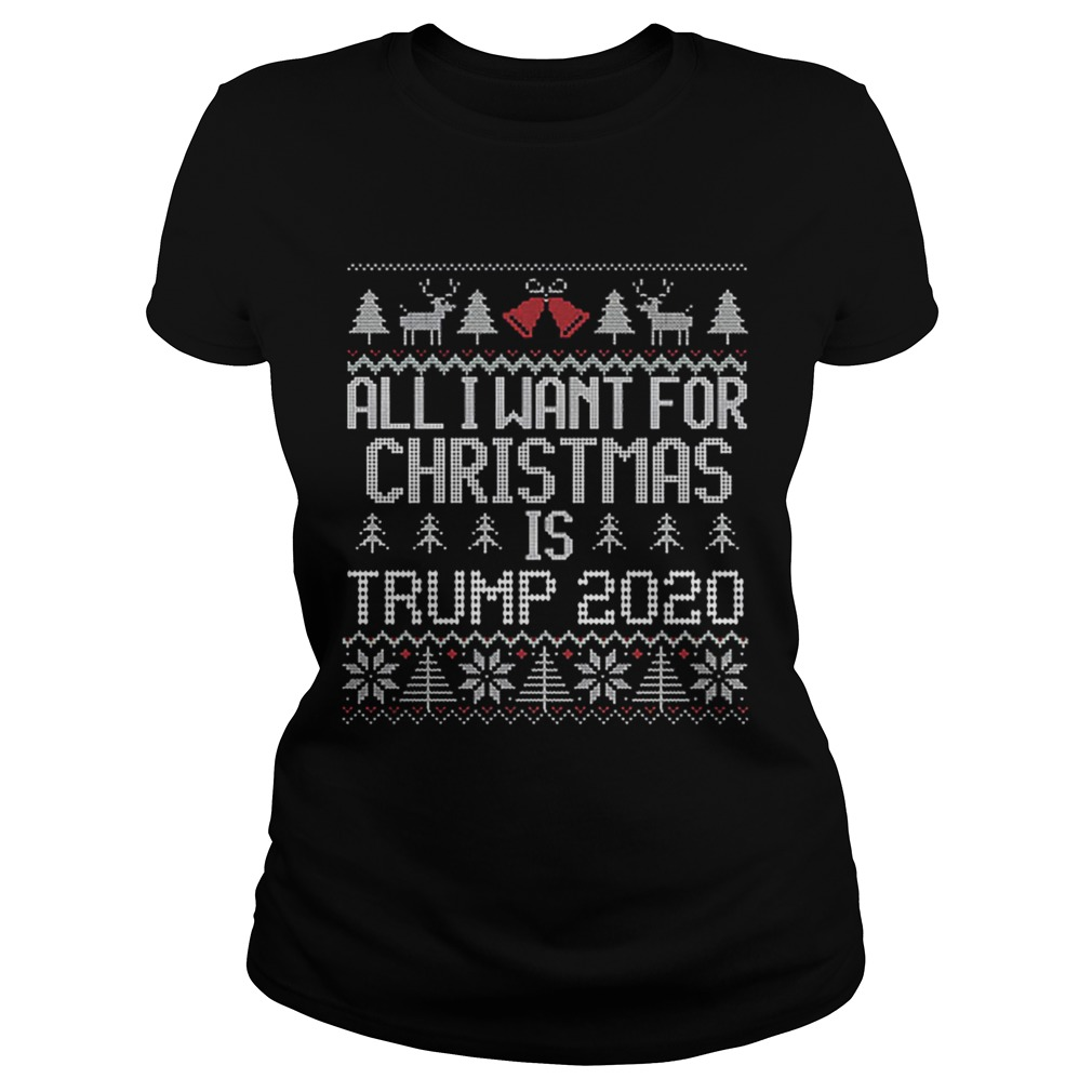 All I Want for Christmas is Trump 2020 ugly  Classic Ladies