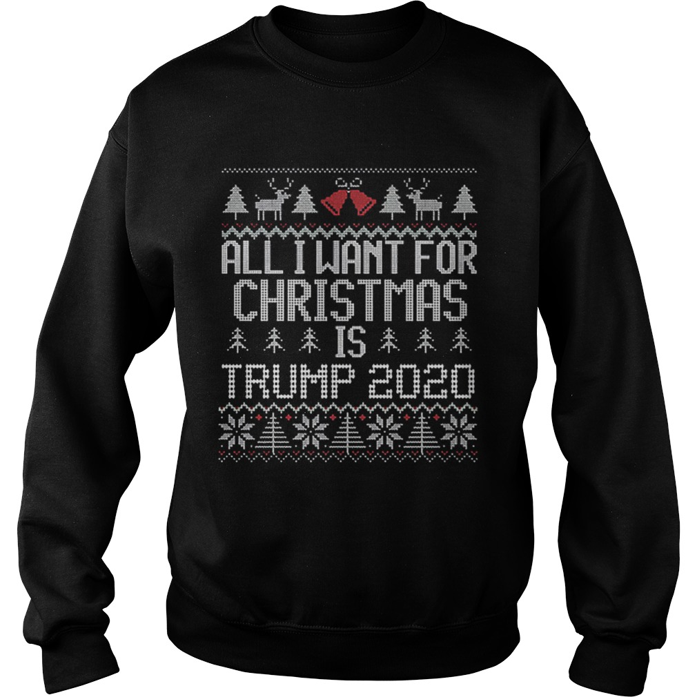 All I Want for Christmas is Trump 2020 ugly  Sweatshirt