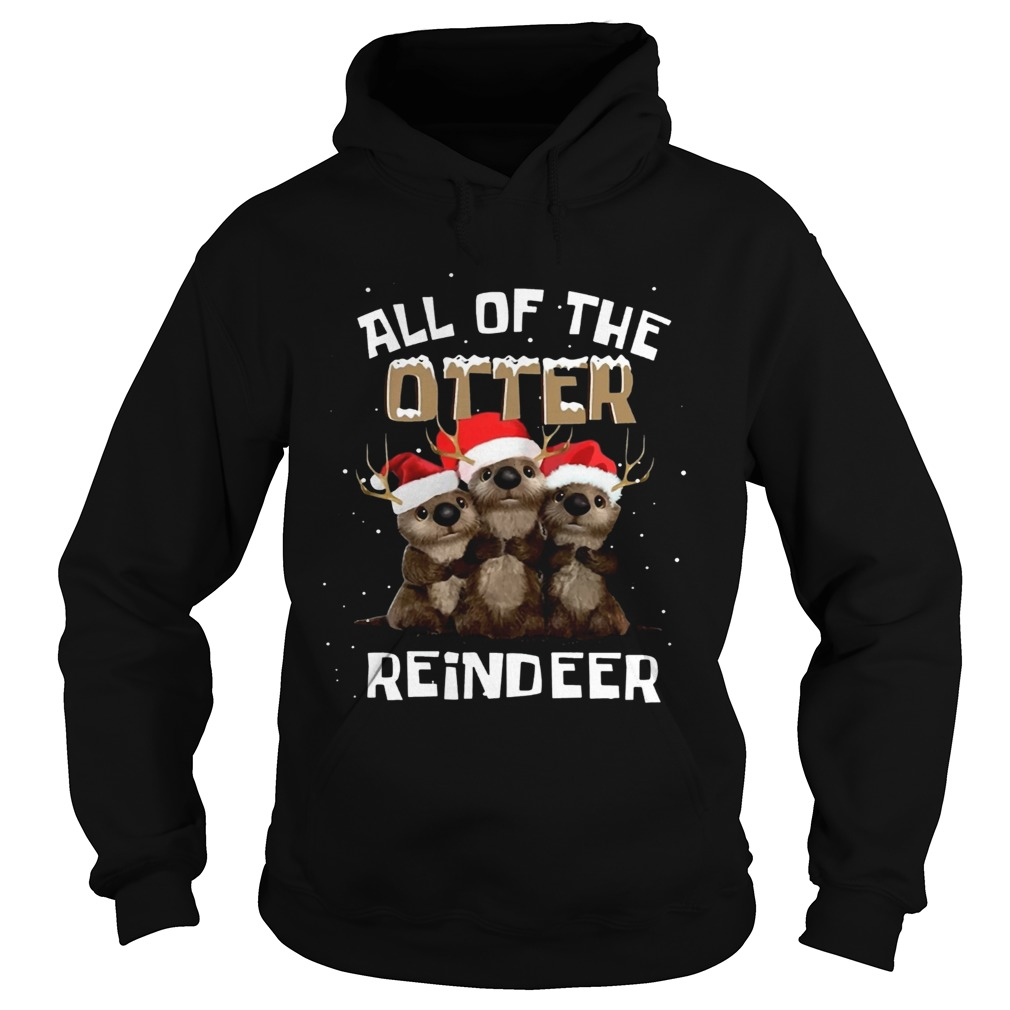 All of the otter reindeer  Hoodie