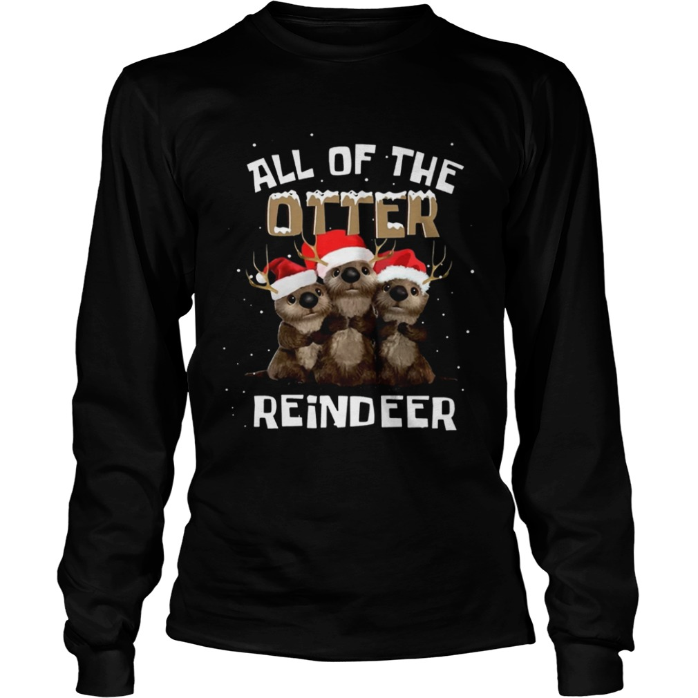 All of the otter reindeer  LongSleeve