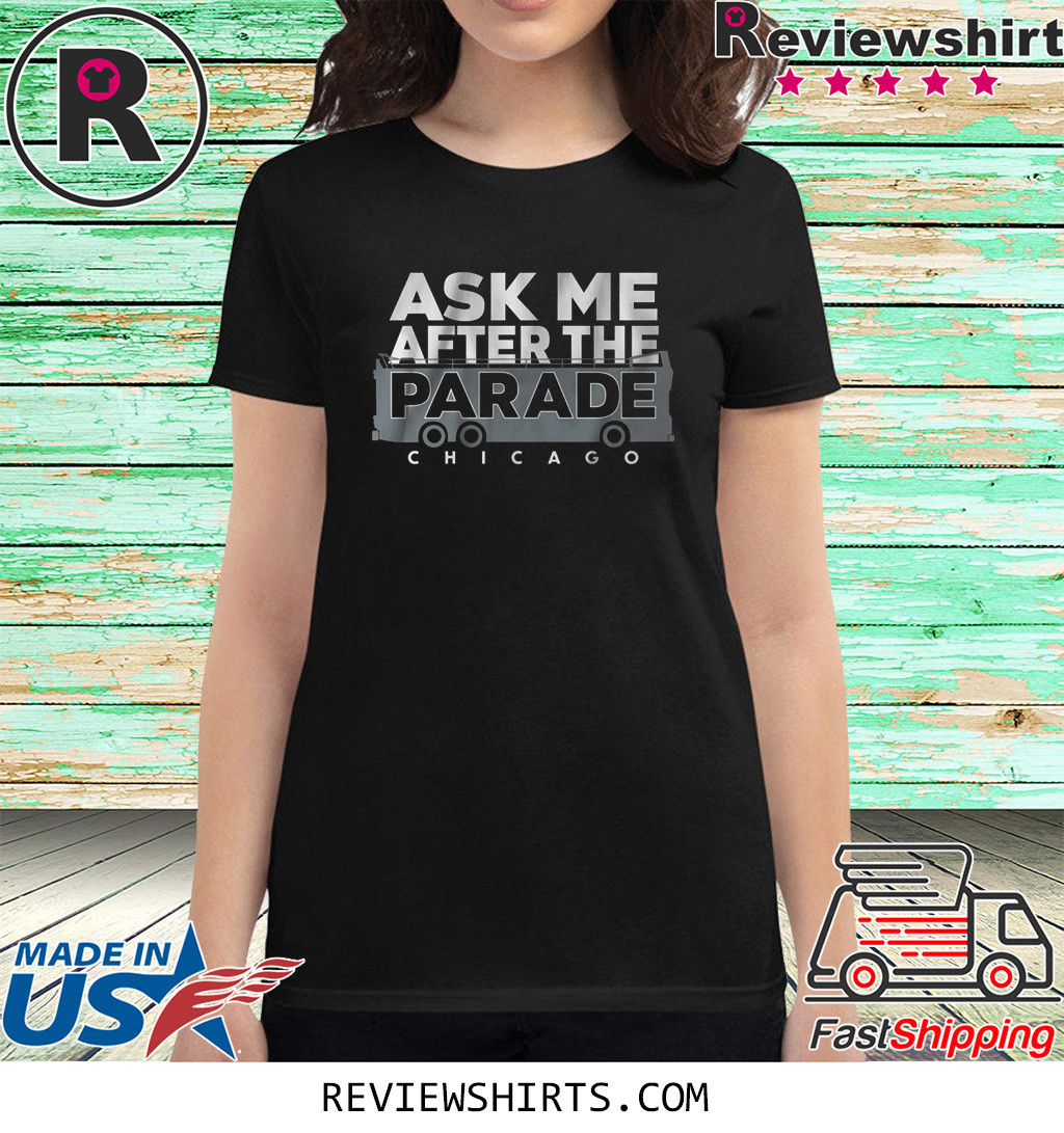 Ask Me After the Parade Shirt Chicago Baseball