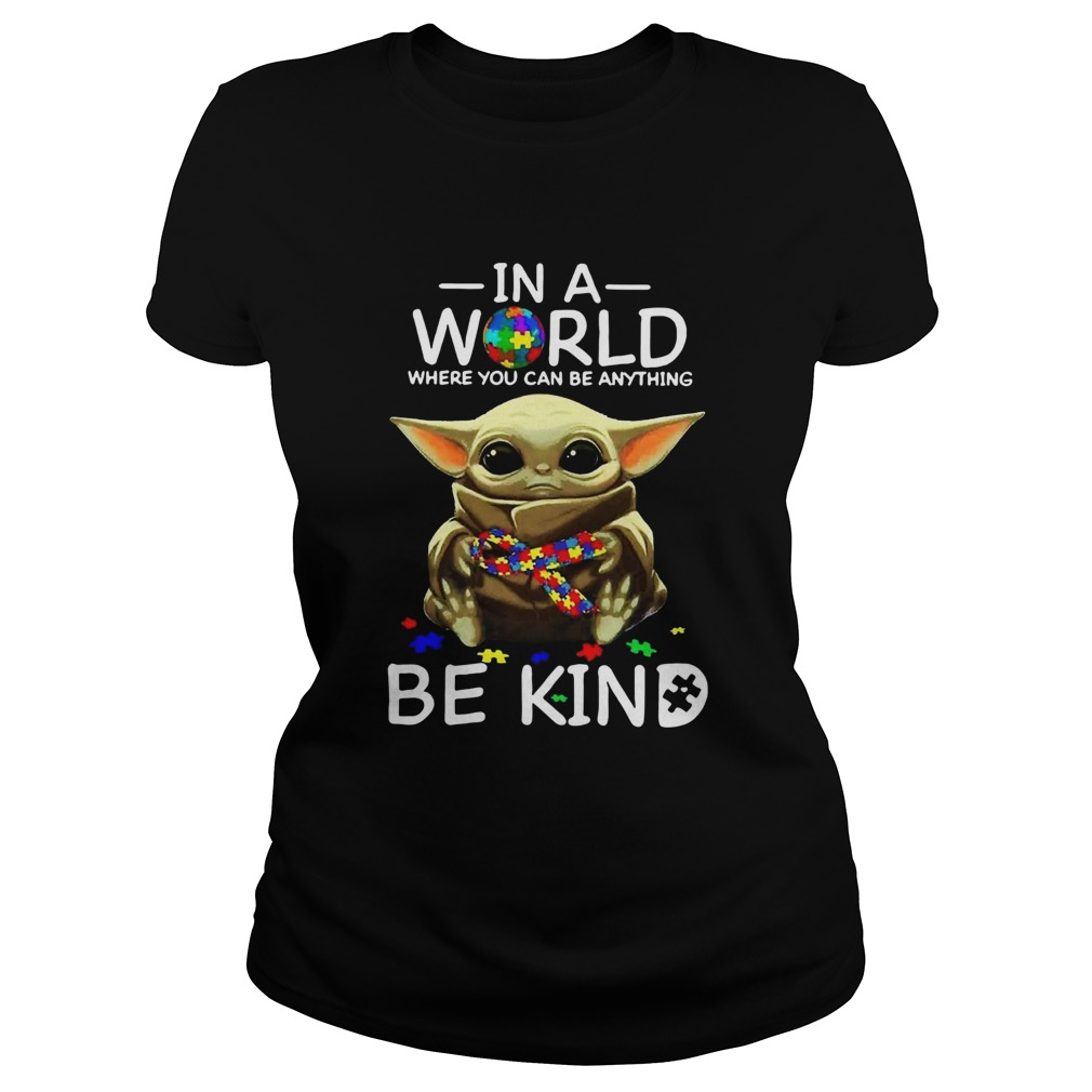 Autism Baby Yoda In A World Where You Can Be Anything Be Kind  Classic Ladies