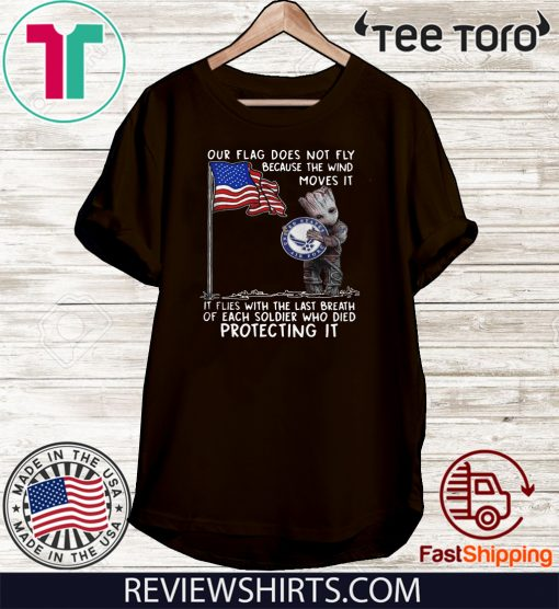 Baby Groot Hug United State Air Force Our Flag Does Not Fly Because The Wind Moves It 2020 T-Shirt