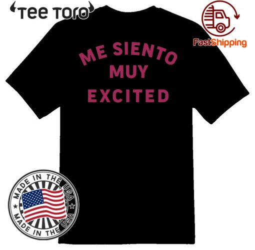 Me Siento Muy Excited 2020 T-Shirt
