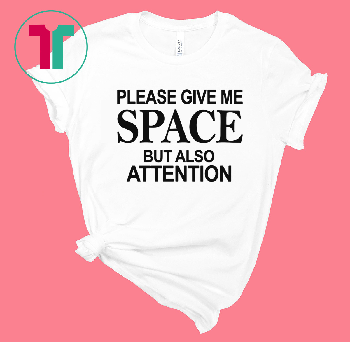 Please Give Me Space But Also Attention 2020 TShirt