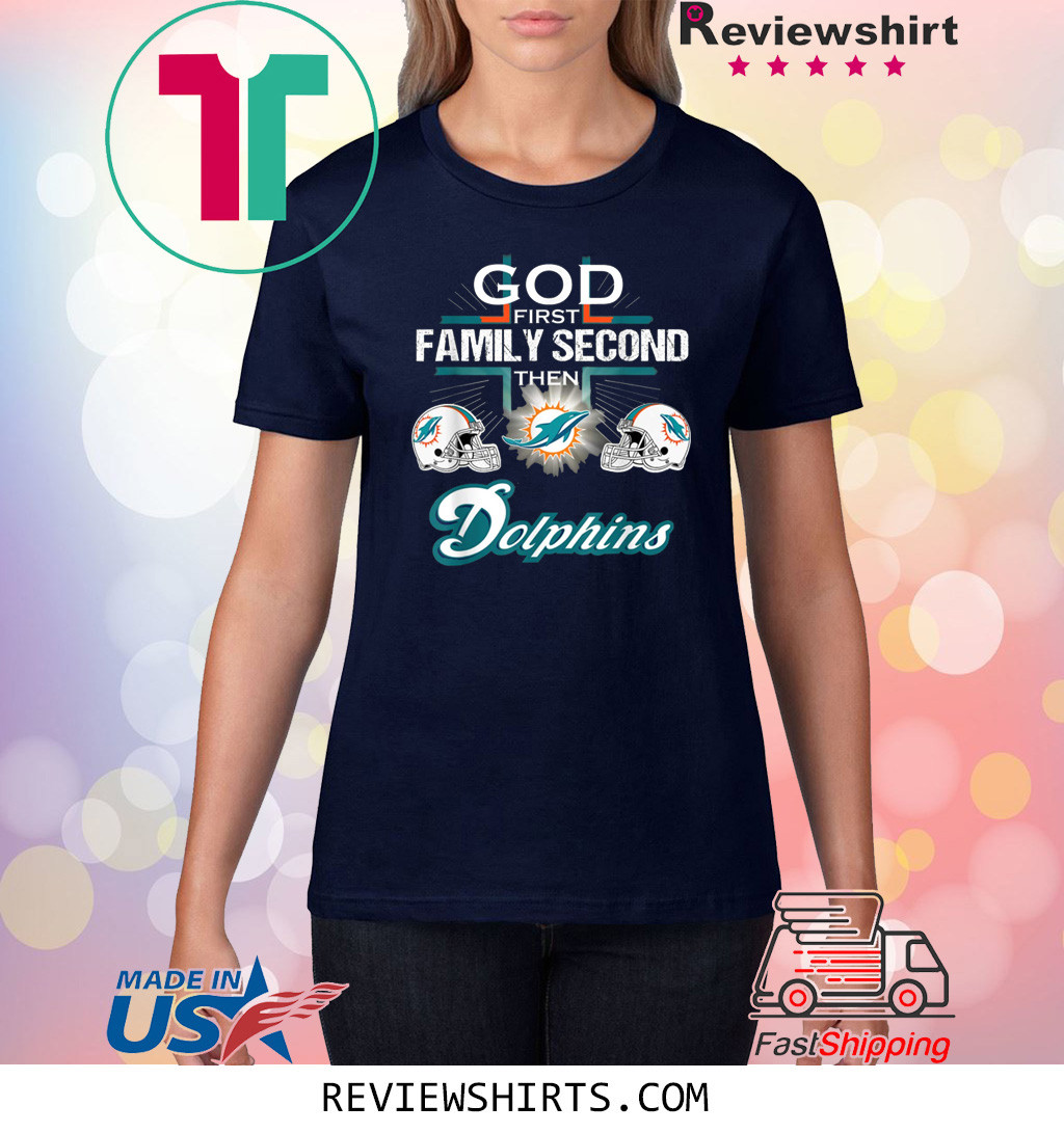 Football God First Family Second Then Miami Dolphin T-Shirt