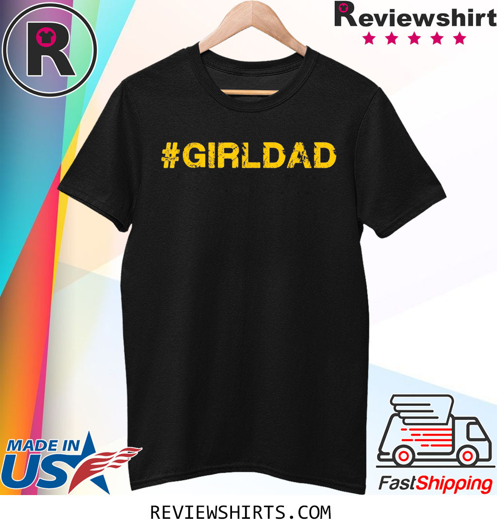 #girldad Girl Dad Father of Girls Tee Shirt
