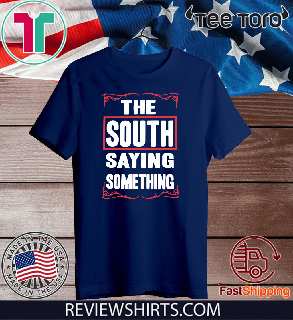 THE SOUTH SAYING SOMETHING 2020 T-SHIRT