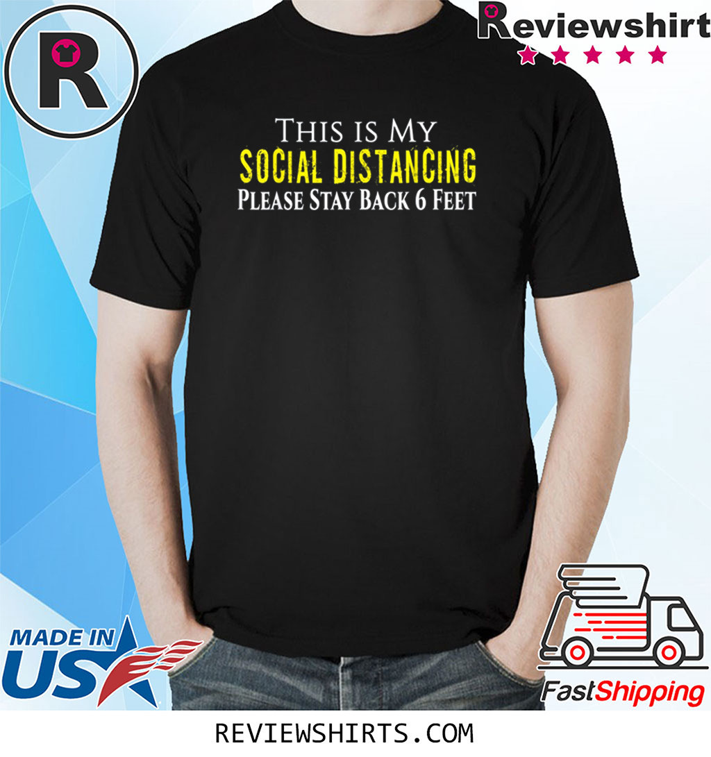 This is My Social Distancing Please Stay Back 6 Feet Shirt