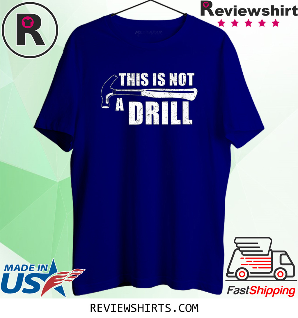 This Is Not A Drill Funny Shirt