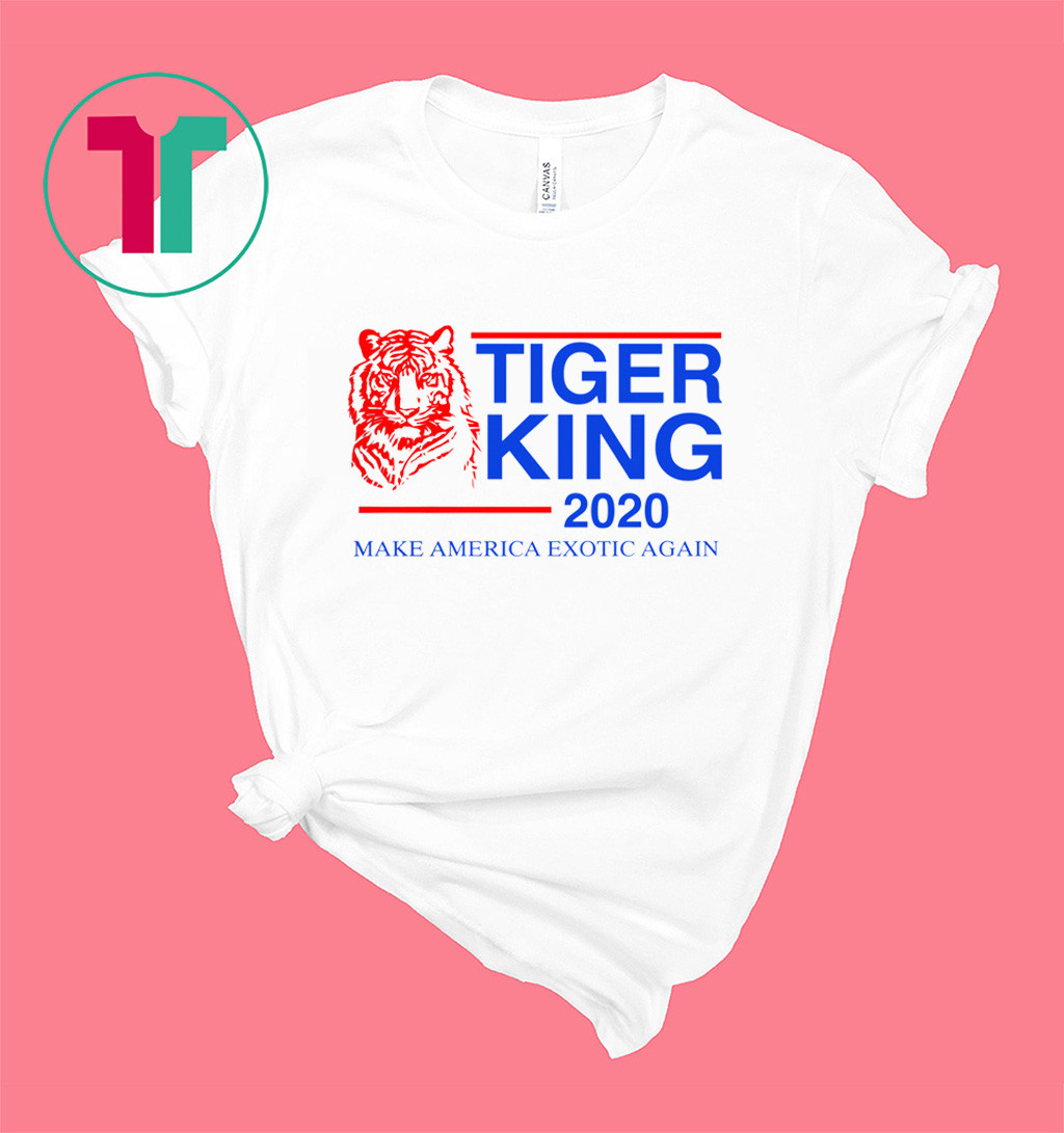 TIGER KING 2020 MAKE AMERICA EXOTIC AGAIN SHIRT
