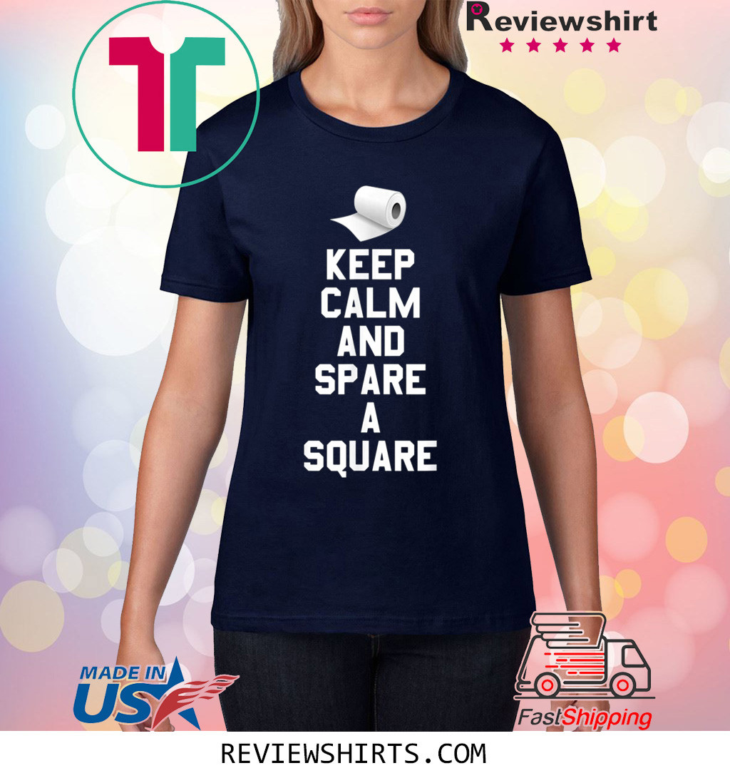 Toilet Paper Funny Keep Calm And spare a Square T-Shirt