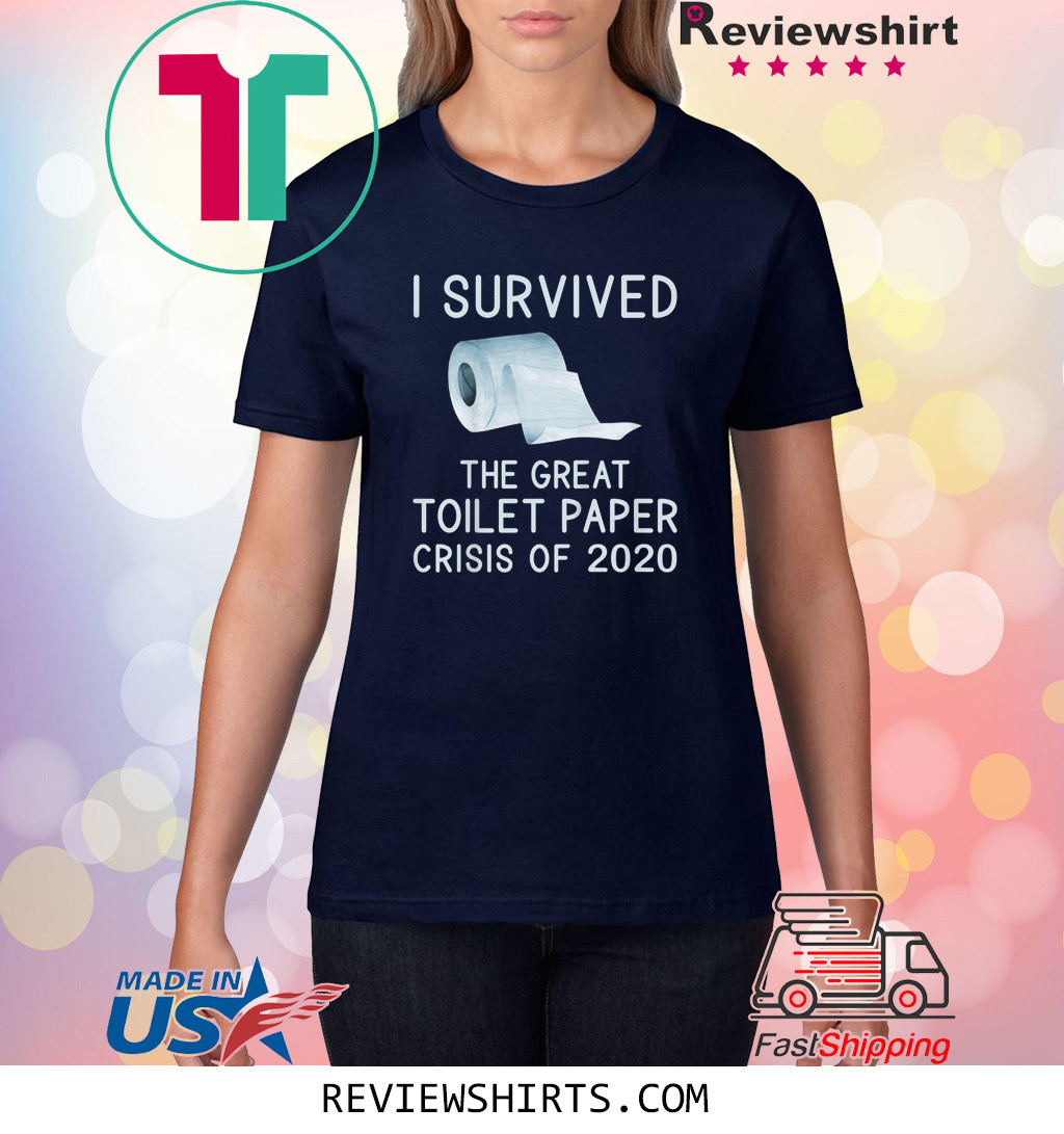 Toilet Paper Joke I Survived the TP Crisis of 2020 T-Shirt
