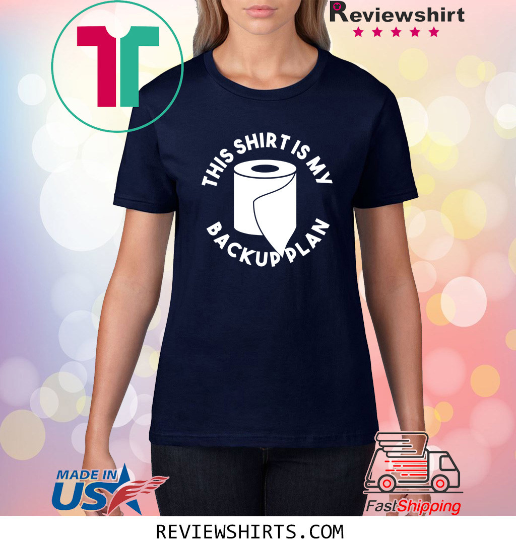 Toilet Paper Shortage Panic TP This Is My Backup Plan T-Shirt