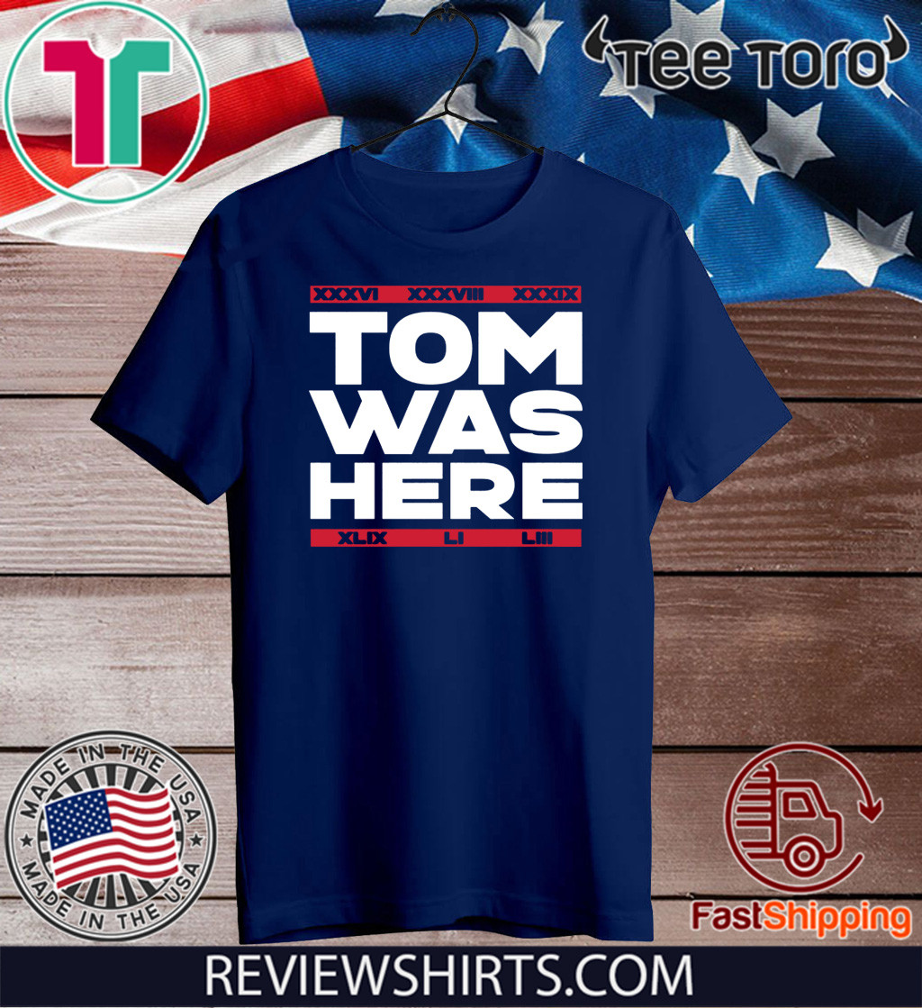 TOM WAS HERE SHIRT - NEW ENGLAND FOOTBALL