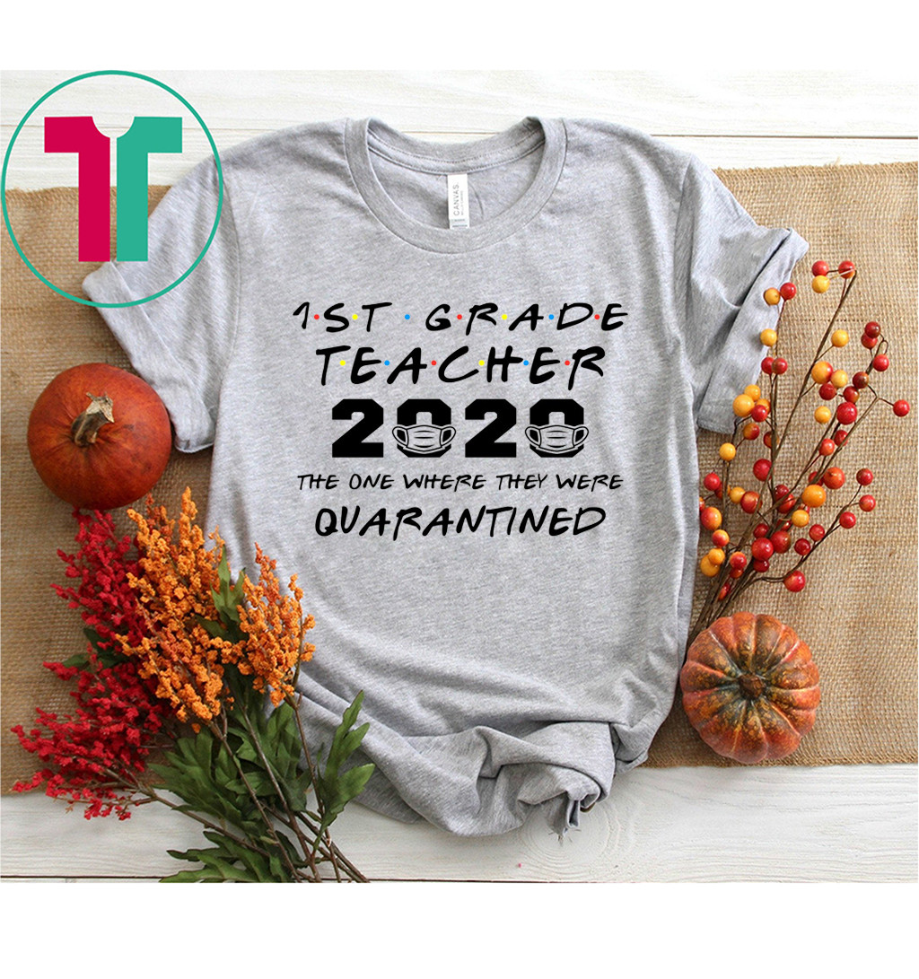 1st Grade Teacher 2020 The One Where They Were Quarantined Funny Shirt