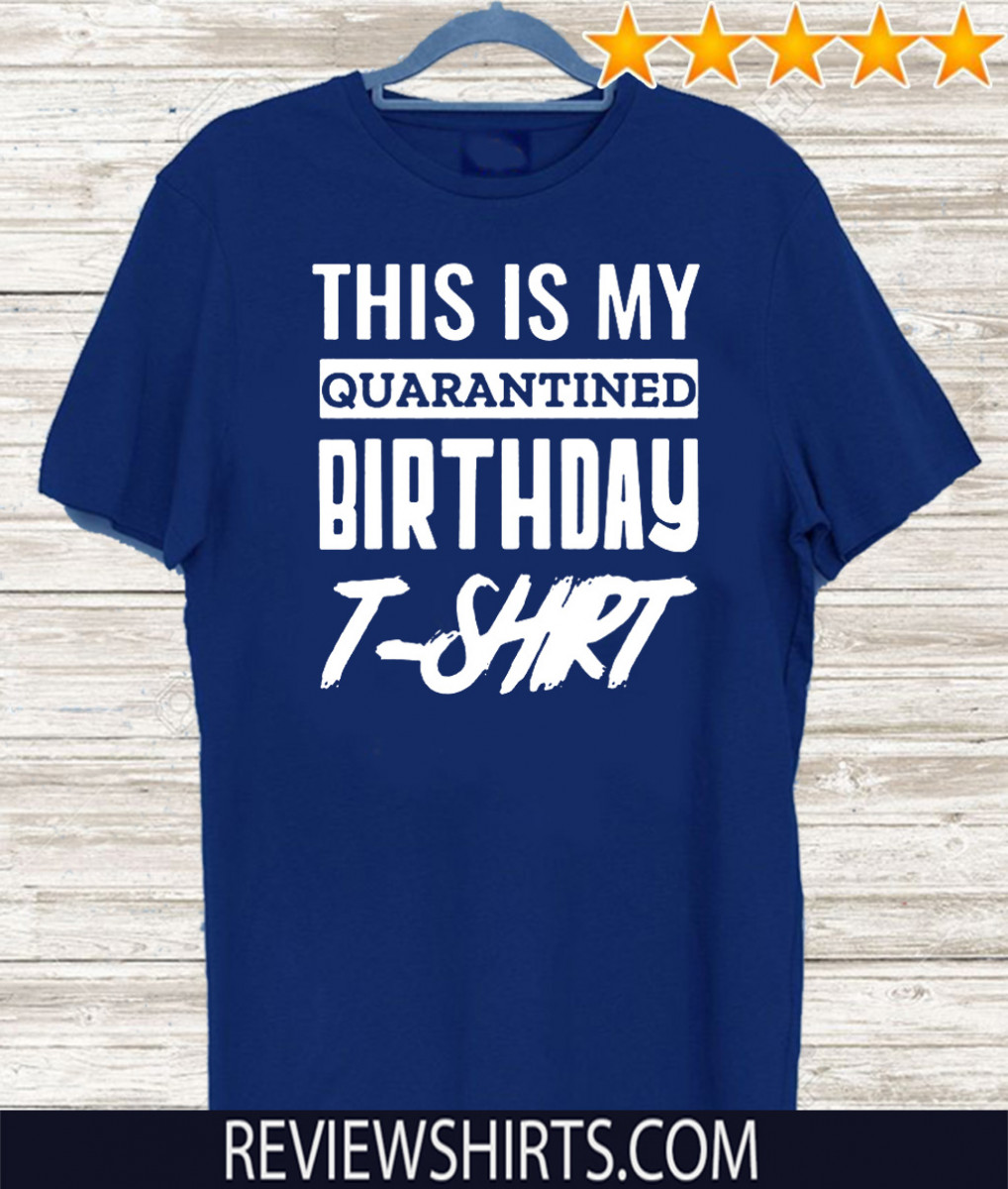 This is My Social Quarantined Birthday For T-Shirt