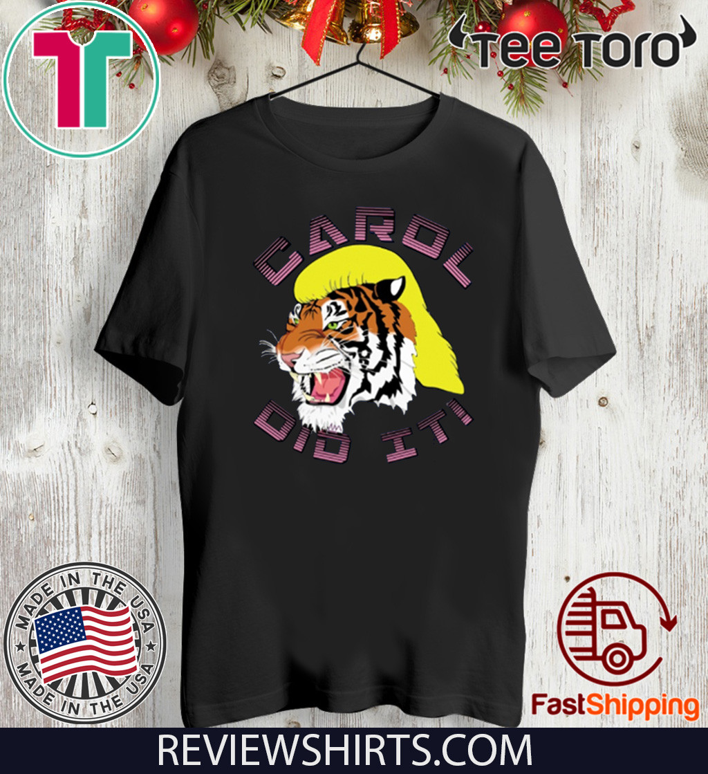 Tiger King 2020 Carol did it Shirt