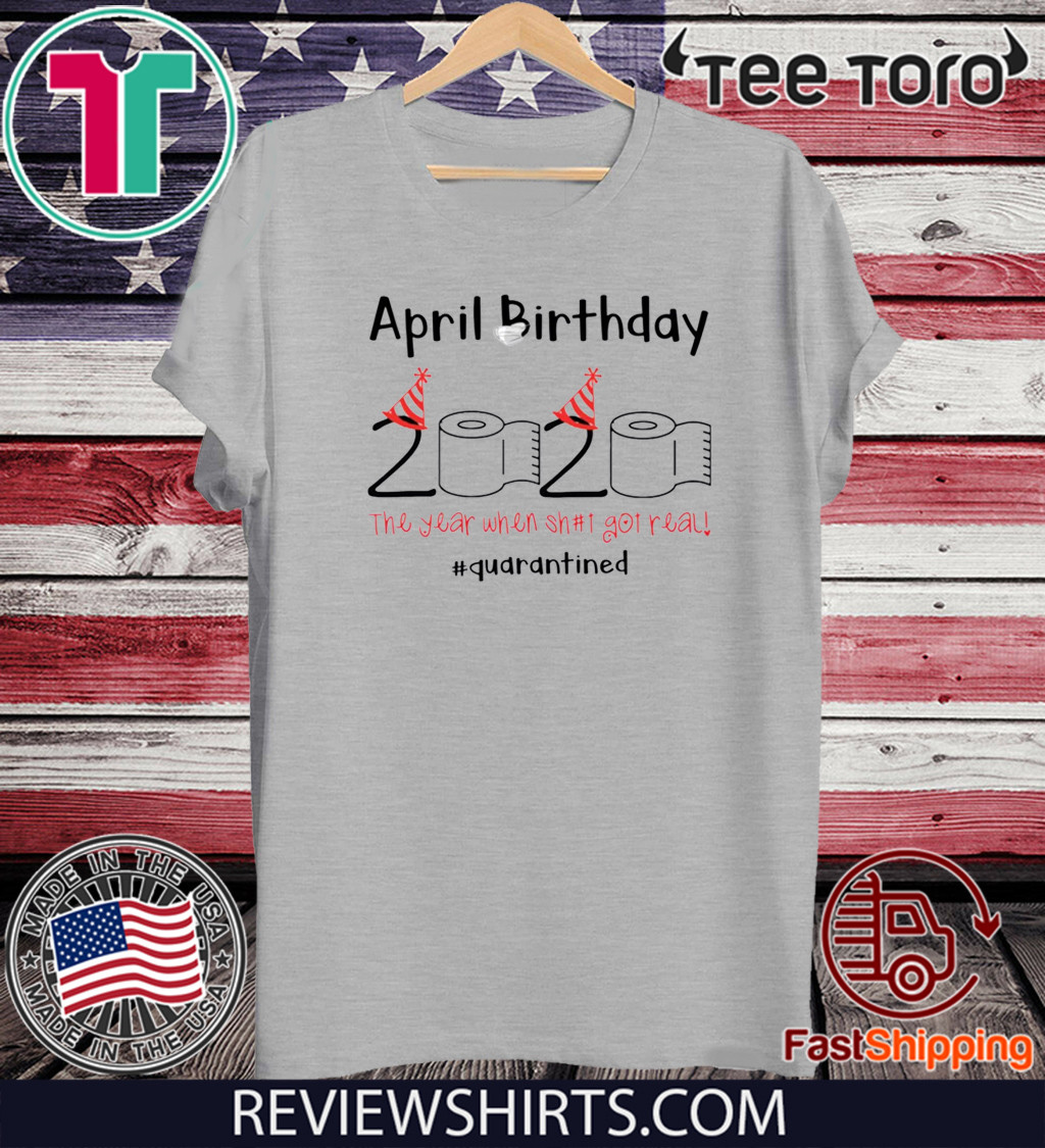 Toilet Paper 2020 Shirt April Birthday quarantine the year when shit got real