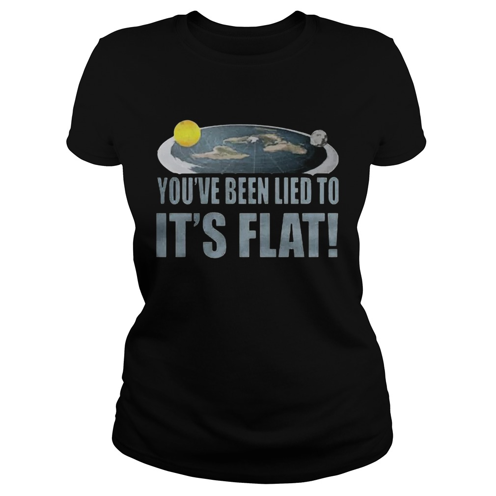 Youre Been Lied To Its Flat Earth Society  Classic Ladies