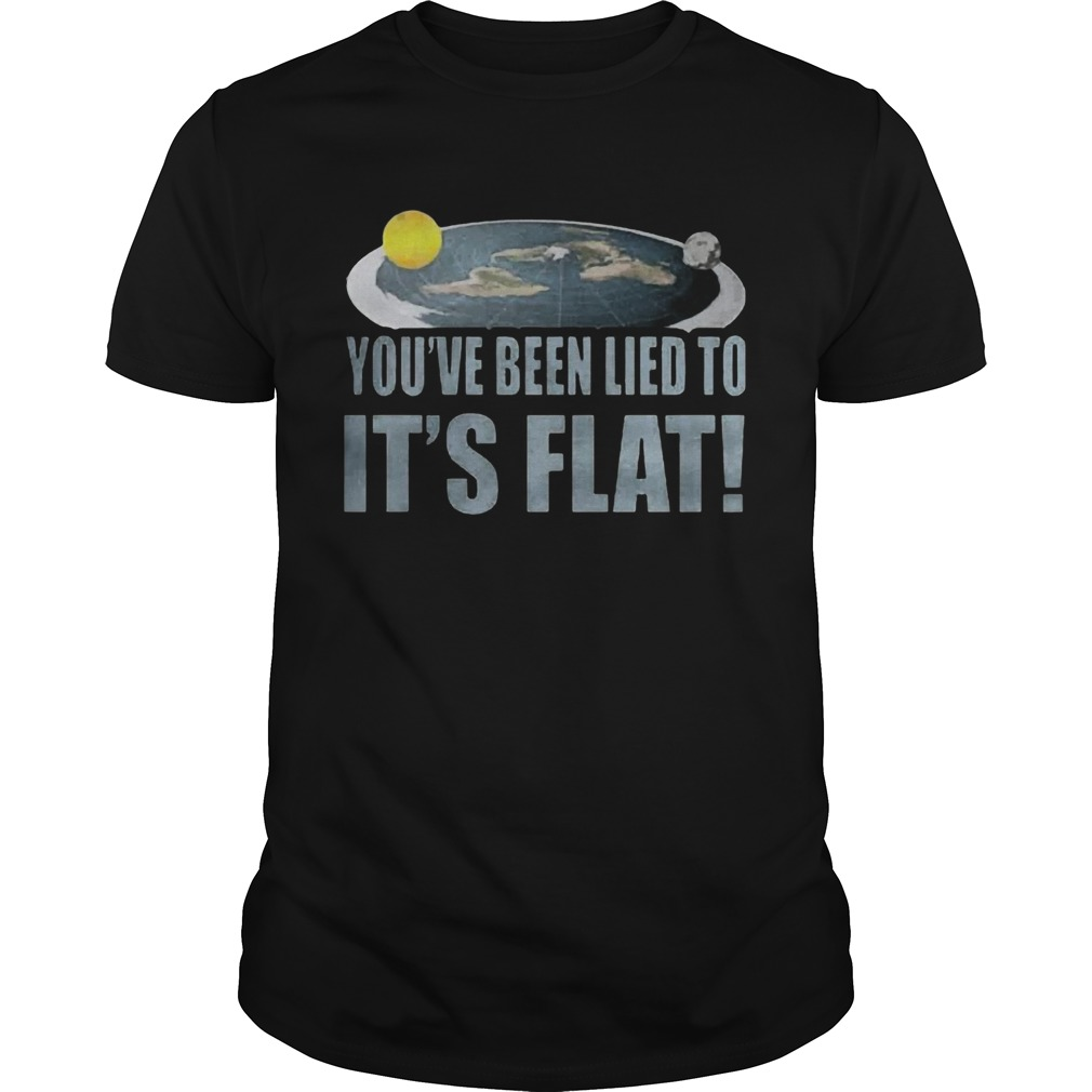 Youre Been Lied To Its Flat Earth Society  Unisex